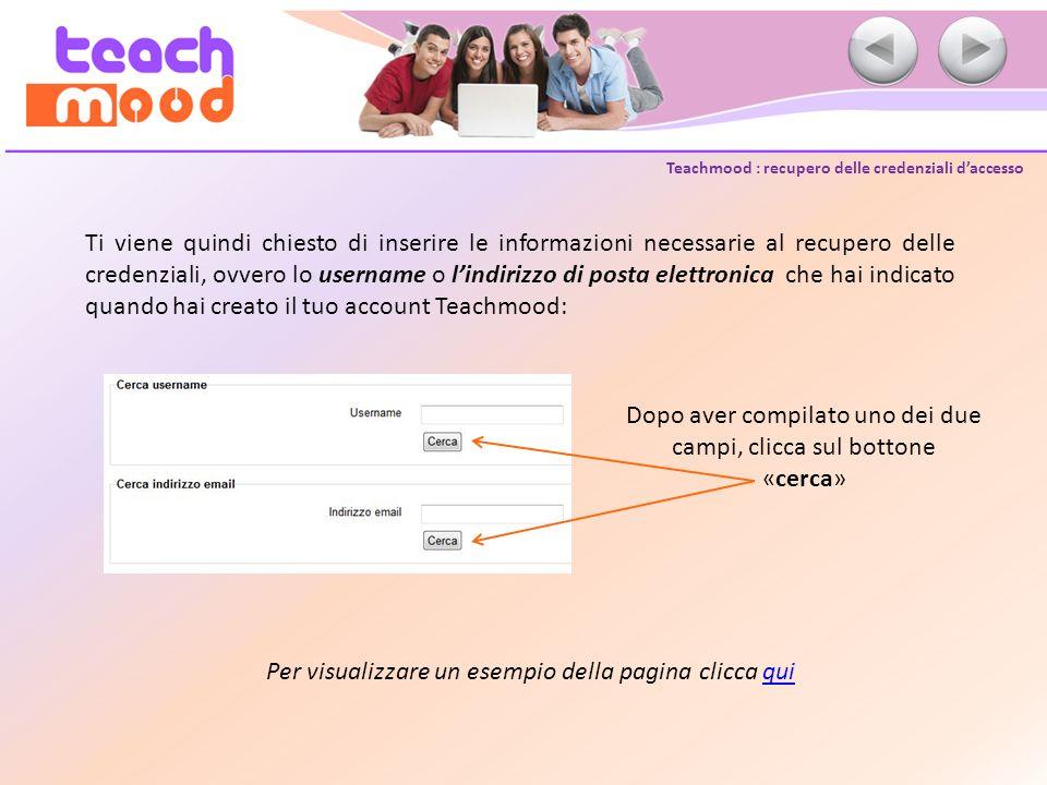 Teachmood : recupero delle credenziali daccesso Ti viene quindi chiesto di inserire le informazioni necessarie al recupero delle credenziali, ovvero l