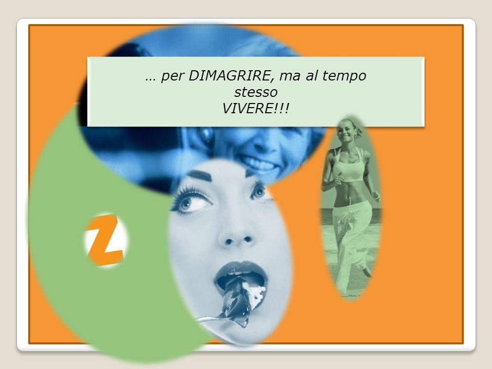 … per DIMAGRIRE, ma al tempo stesso VIVERE!!! … per DIMAGRIRE, ma al tempo stesso VIVERE!!!