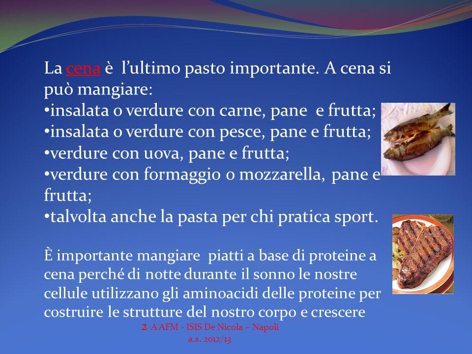 La cena è lultimo pasto importante. A cena si può mangiare: insalata o verdure con carne, pane e frutta; insalata o verdure con pesce, pane e frutta;
