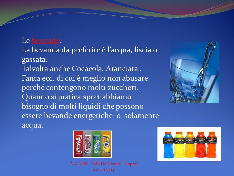 Le bevande: La bevanda da preferire è lacqua, liscia o gassata. Talvolta anche Cocacola, Aranciata, Fanta ecc. di cui è meglio non abusare perché cont