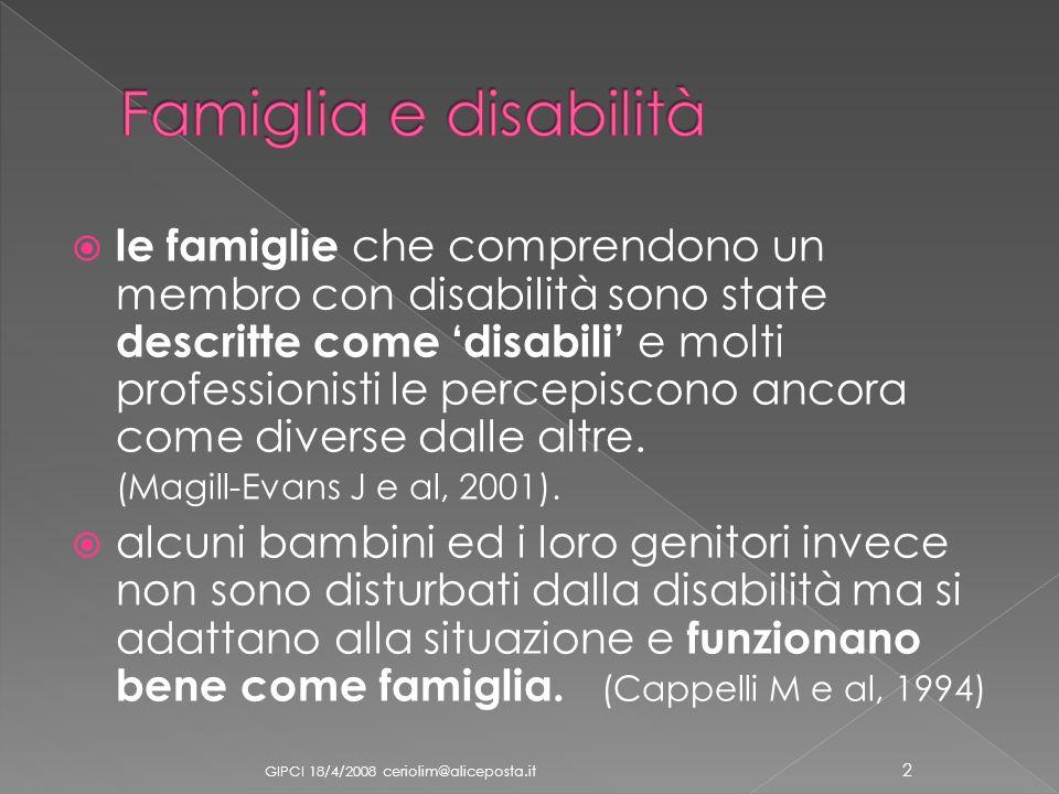 le famiglie che comprendono un membro con disabilità sono state descritte come disabili e molti professionisti le percepiscono ancora come diverse dal