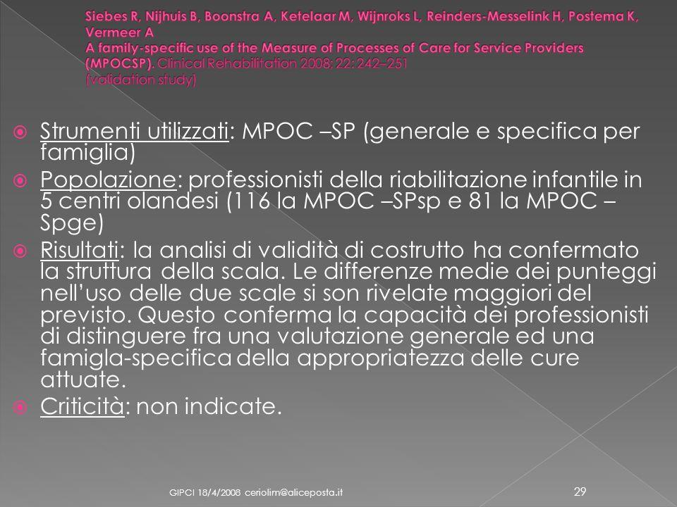 Strumenti utilizzati: MPOC –SP (generale e specifica per famiglia) Popolazione: professionisti della riabilitazione infantile in 5 centri olandesi (11