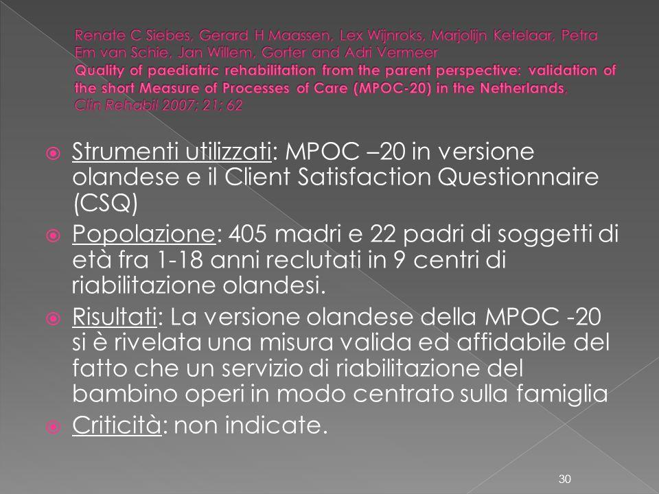 Strumenti utilizzati: MPOC –20 in versione olandese e il Client Satisfaction Questionnaire (CSQ) Popolazione: 405 madri e 22 padri di soggetti di età