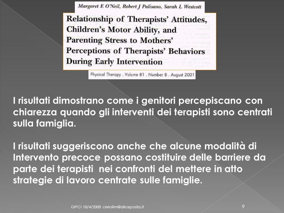 GIPCI 18/4/2008 ceriolim@aliceposta.it 9 I risultati dimostrano come i genitori percepiscano con chiarezza quando gli interventi dei terapisti sono ce