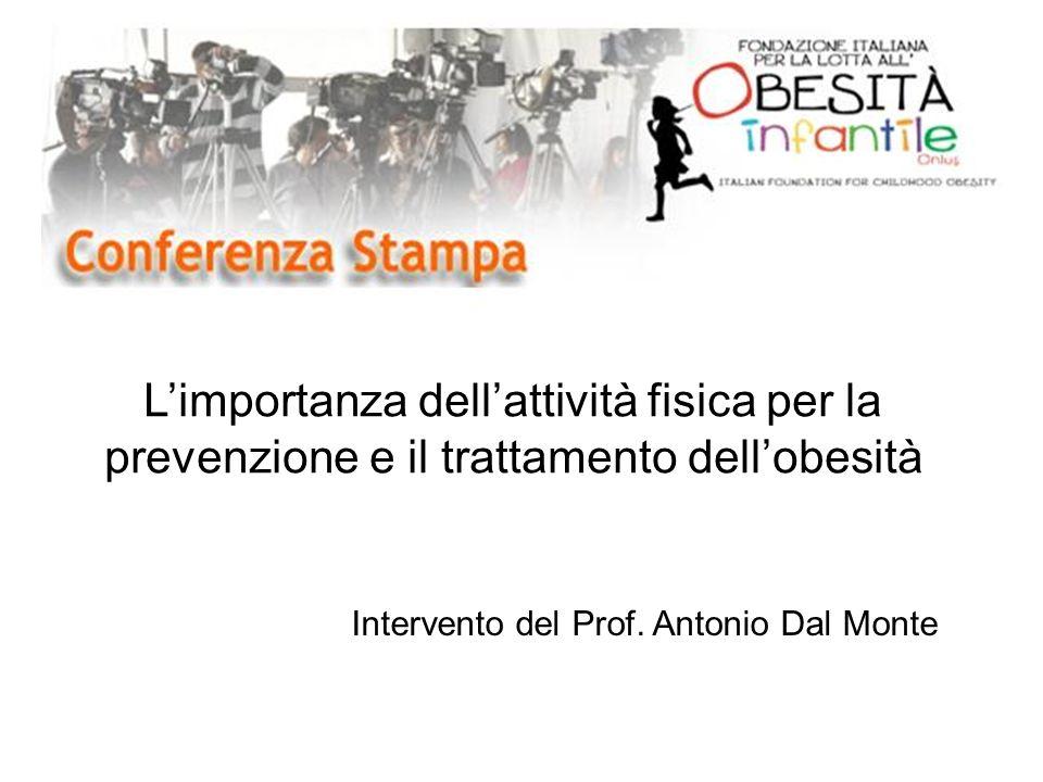 Intervento del Prof. Antonio Dal Monte Limportanza dellattività fisica per la prevenzione e il trattamento dellobesità