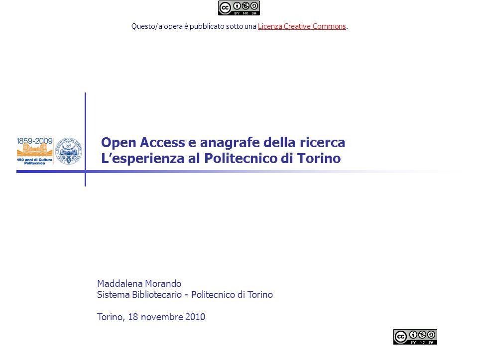 Open Access e anagrafe della ricerca Lesperienza al Politecnico di Torino Maddalena Morando Sistema Bibliotecario - Politecnico di Torino Torino, 18 novembre 2010 Questo/a opera è pubblicato sotto una Licenza Creative Commons.Licenza Creative Commons