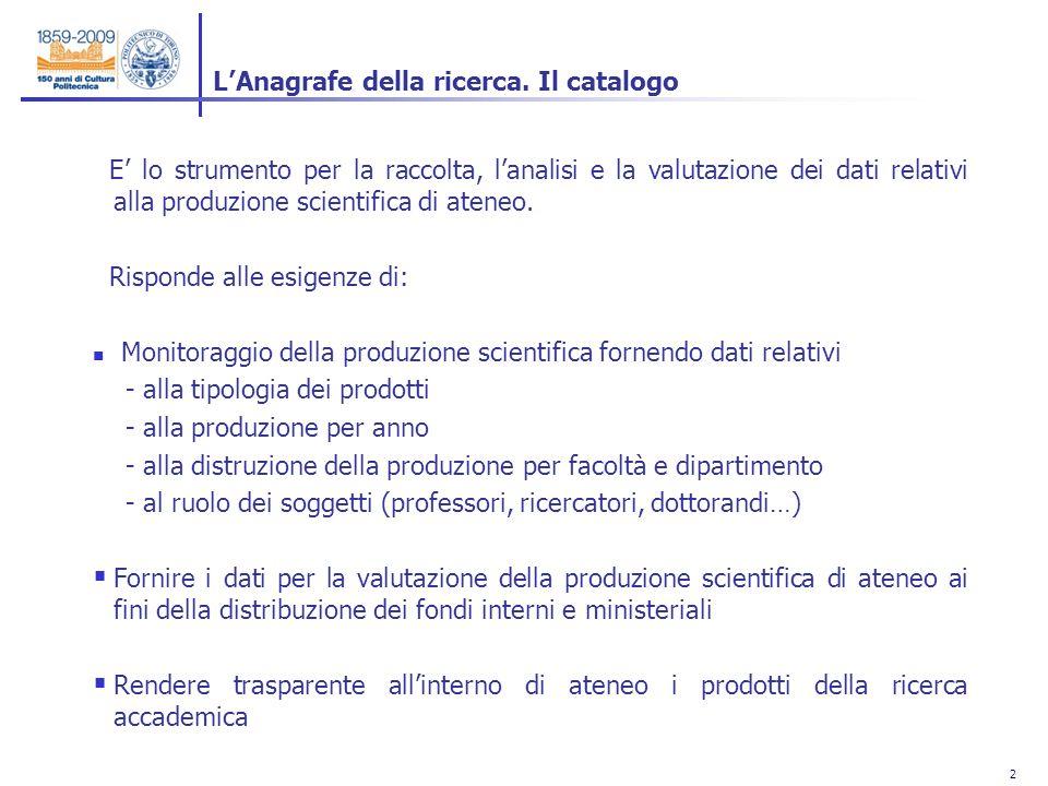 2 2 E lo strumento per la raccolta, lanalisi e la valutazione dei dati relativi alla produzione scientifica di ateneo.