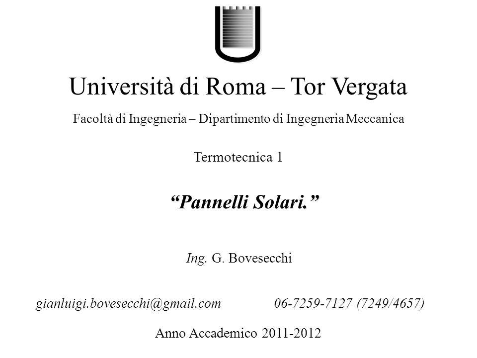 .Pannelli Solari. Università di Roma – Tor Vergata Facoltà di Ingegneria – Dipartimento di Ingegneria Meccanica Anno Accademico 2011-2012 Ing. G. Bove