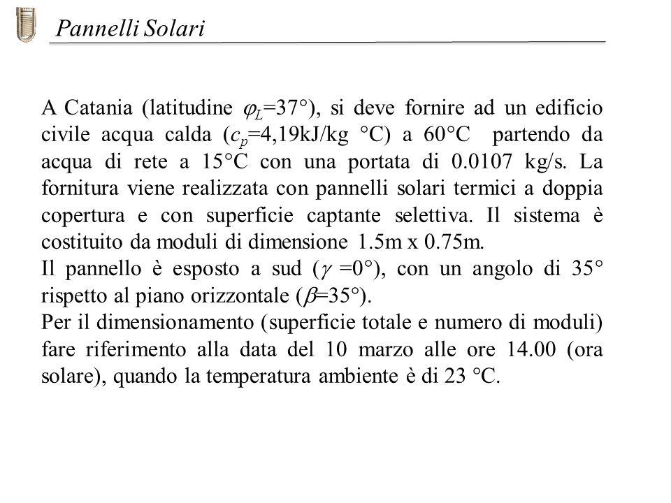 A Catania (latitudine L =37°), si deve fornire ad un edificio civile acqua calda (c p =4,19kJ/kg °C) a 60°C partendo da acqua di rete a 15°C con una p