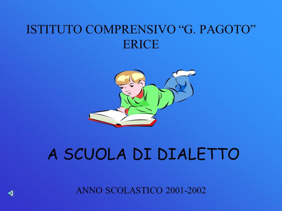 ISTITUTO COMPRENSIVO G. PAGOTO ERICE ANNO SCOLASTICO 2001-2002 A SCUOLA DI DIALETTO