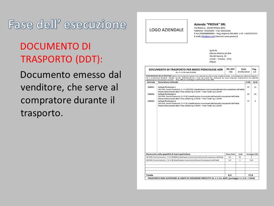 DOCUMENTO DI TRASPORTO (DDT): Documento emesso dal venditore, che serve al compratore durante il trasporto.