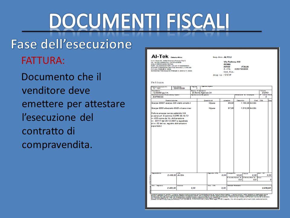 FATTURA: Documento che il venditore deve emettere per attestare lesecuzione del contratto di compravendita.