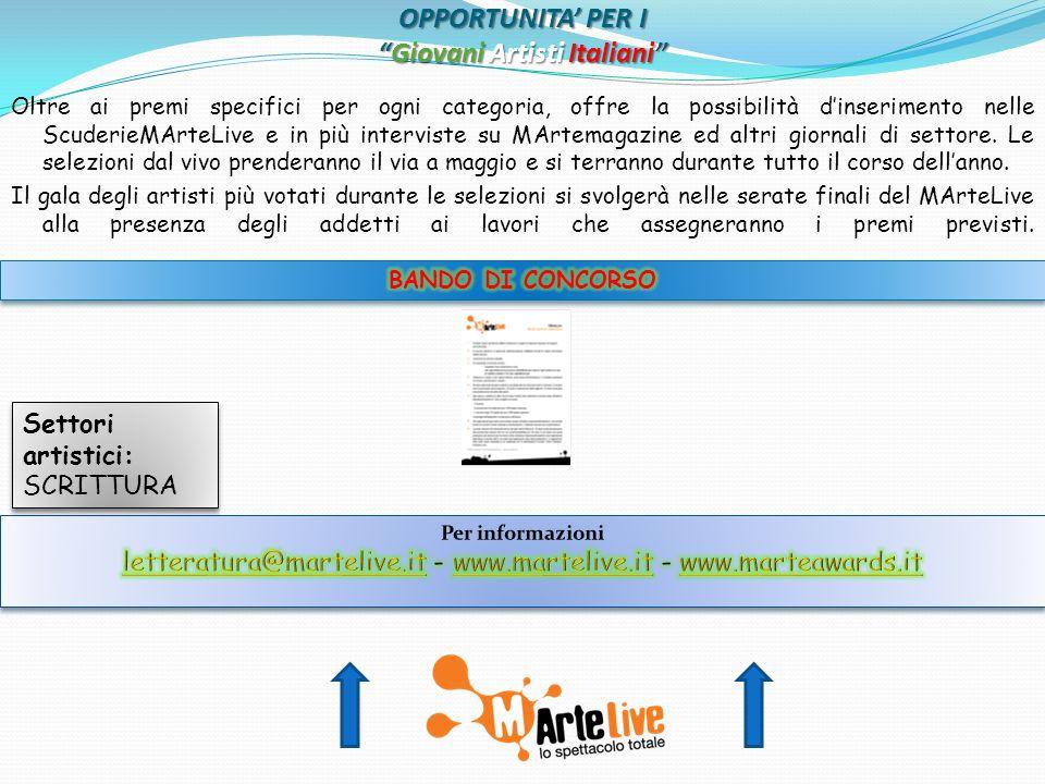 OPPORTUNITA PER IGiovani Artisti Italiani Oltre ai premi specifici per ogni categoria, offre la possibilità dinserimento nelle ScuderieMArteLive e in più interviste su MArtemagazine ed altri giornali di settore.