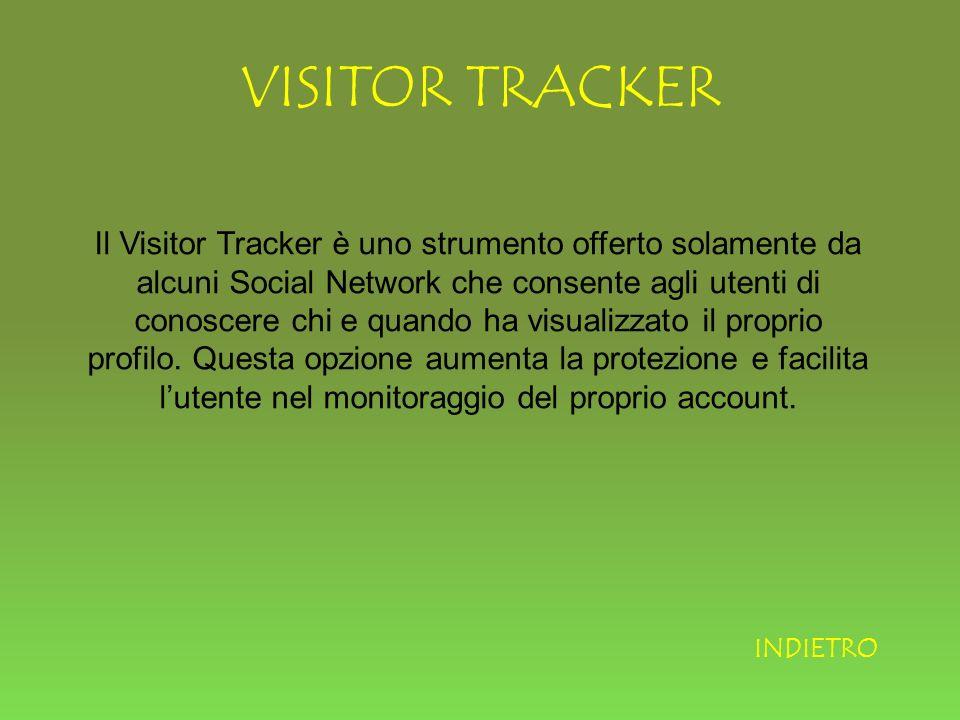 VISITOR TRACKER Il Visitor Tracker è uno strumento offerto solamente da alcuni Social Network che consente agli utenti di conoscere chi e quando ha visualizzato il proprio profilo.