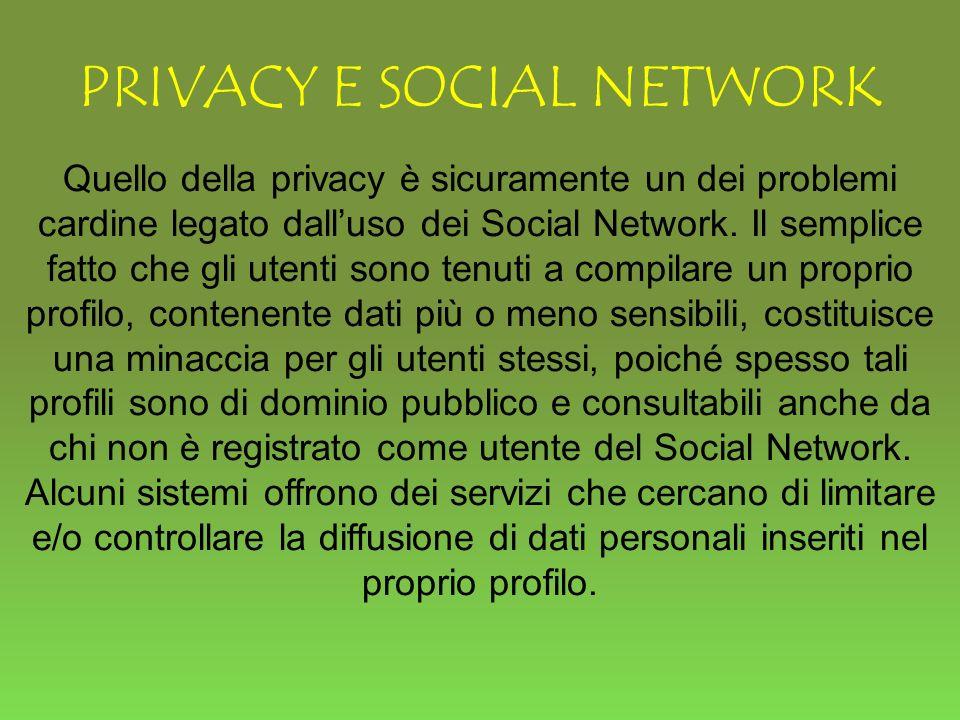 PRIVACY E SOCIAL NETWORK Quello della privacy è sicuramente un dei problemi cardine legato dalluso dei Social Network.