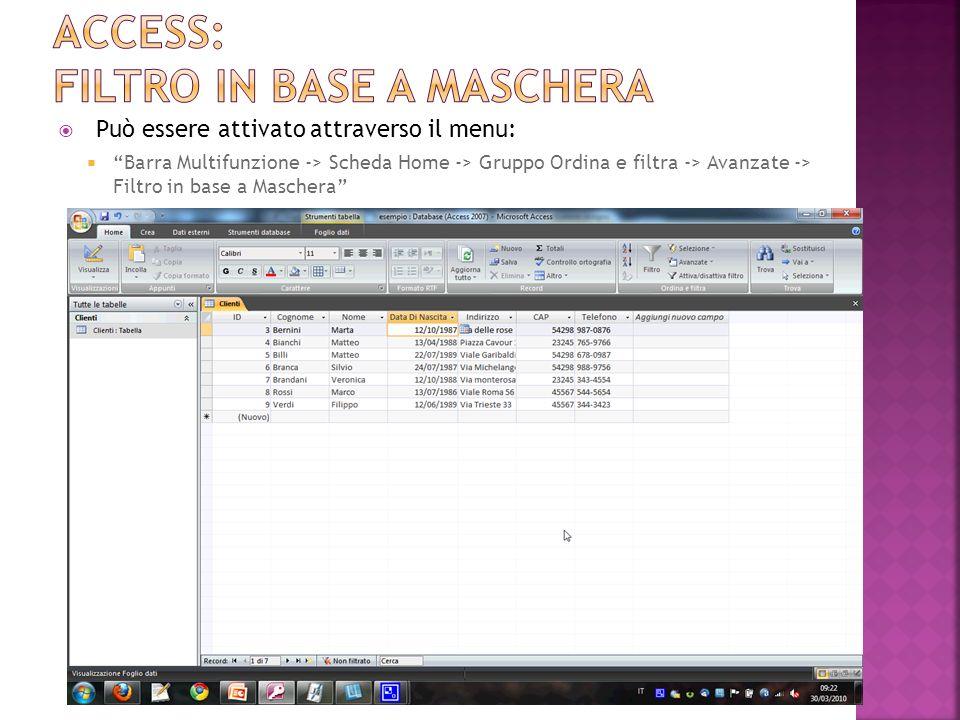 Può essere attivato attraverso il menu: Barra Multifunzione -> Scheda Home -> Gruppo Ordina e filtra -> Avanzate -> Filtro in base a Maschera