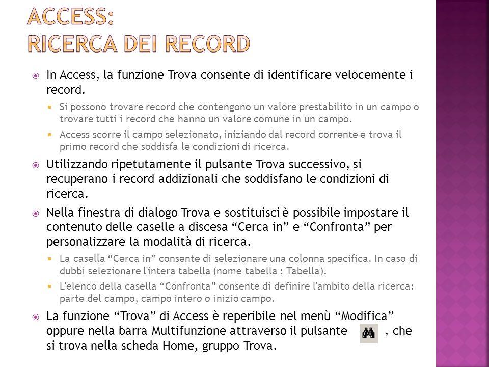 In Access, la funzione Trova consente di identificare velocemente i record.