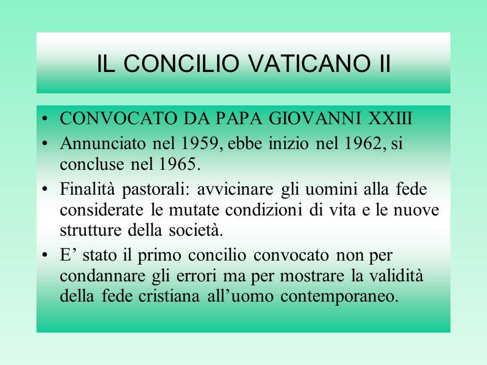 IL CONCILIO VATICANO II CONVOCATO DA PAPA GIOVANNI XXIII Annunciato nel 1959, ebbe inizio nel 1962, si concluse nel 1965.