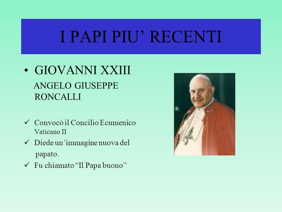 I PAPI PIU RECENTI GIOVANNI XXIII ANGELO GIUSEPPE RONCALLI Convocò il Concilio Ecumenico Vaticano II Diede unimmagine nuova del papato.