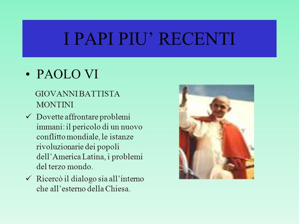 I PAPI PIU RECENTI GIOVANNI XXIII ANGELO GIUSEPPE RONCALLI Convocò il Concilio Ecumenico Vaticano II Diede unimmagine nuova del papato. Fu chiamato Il