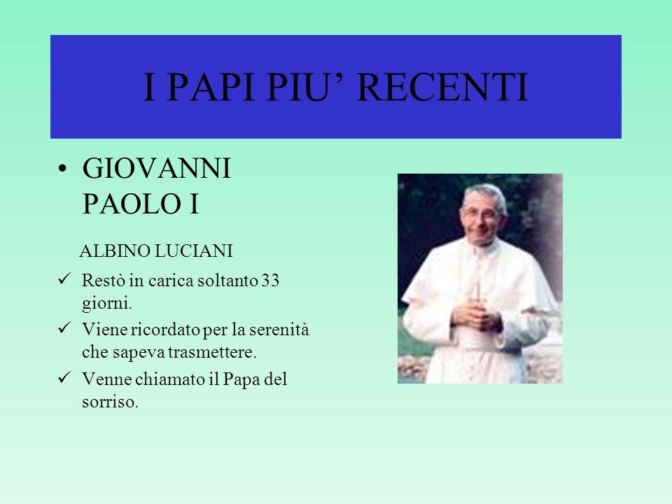 I PAPI PIU RECENTI GIOVANNI PAOLO I ALBINO LUCIANI Restò in carica soltanto 33 giorni.