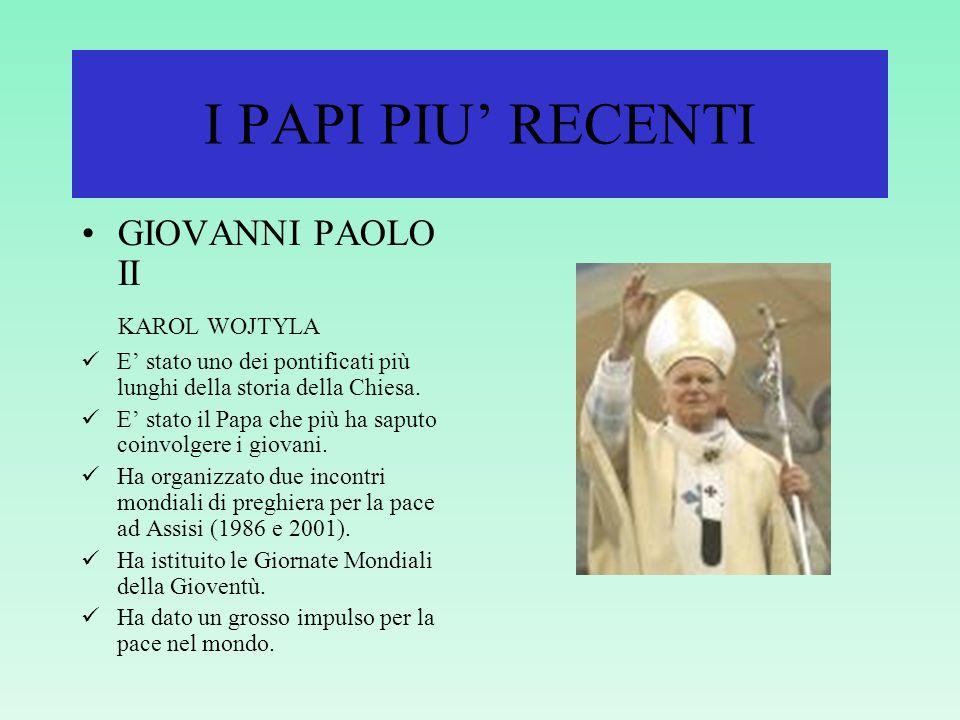 I PAPI PIU RECENTI GIOVANNI PAOLO I ALBINO LUCIANI Restò in carica soltanto 33 giorni. Viene ricordato per la serenità che sapeva trasmettere. Venne c