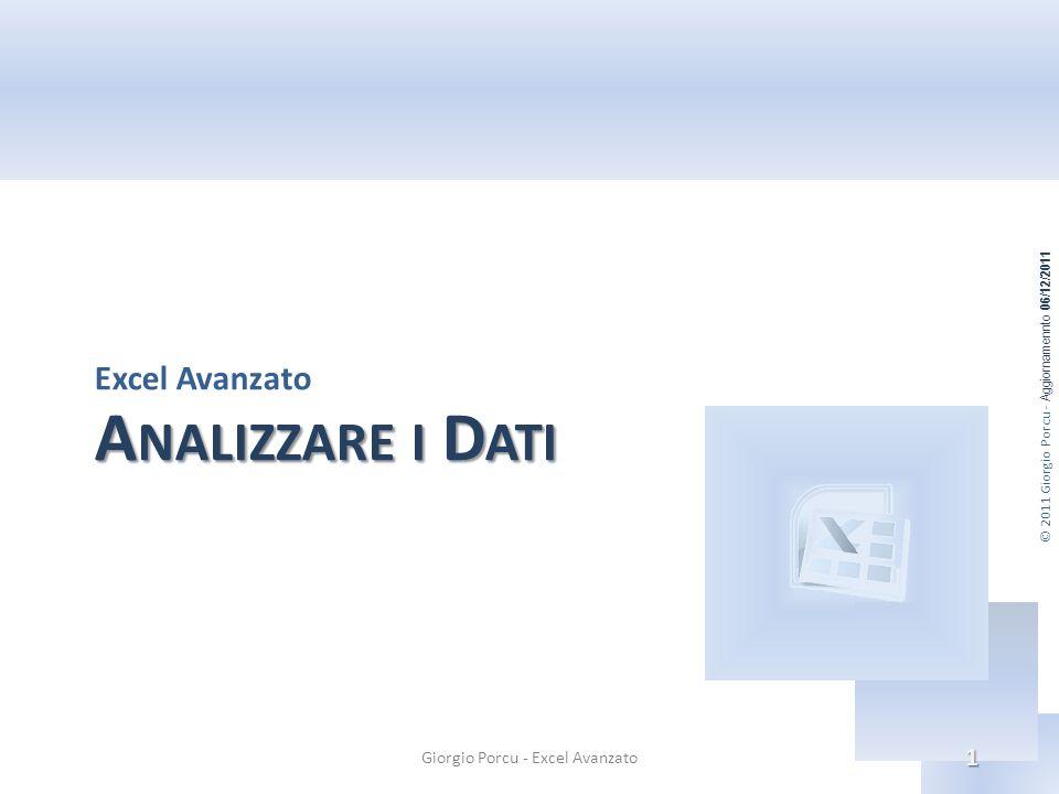© 2011 Giorgio Porcu - Aggiornamennto 06/12/2011 A NALIZZARE I D ATI Excel Avanzato Giorgio Porcu - Excel Avanzato 1