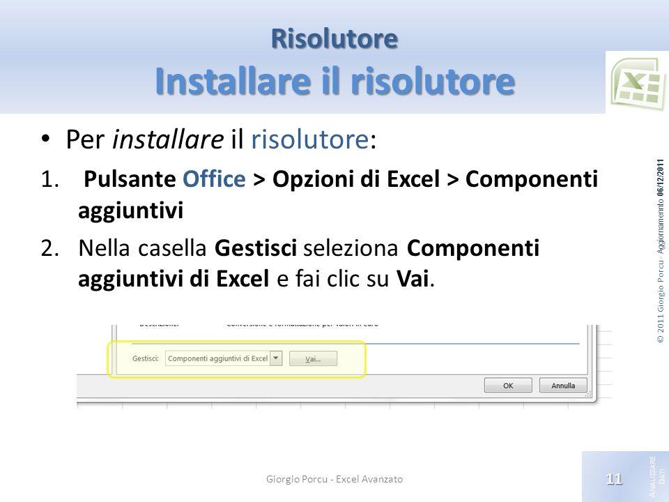 © 2011 Giorgio Porcu - Aggiornamennto 06/12/2011 A NALIZZARE D ATI Risolutore Installare il risolutore Per installare il risolutore: 1. Pulsante Offic