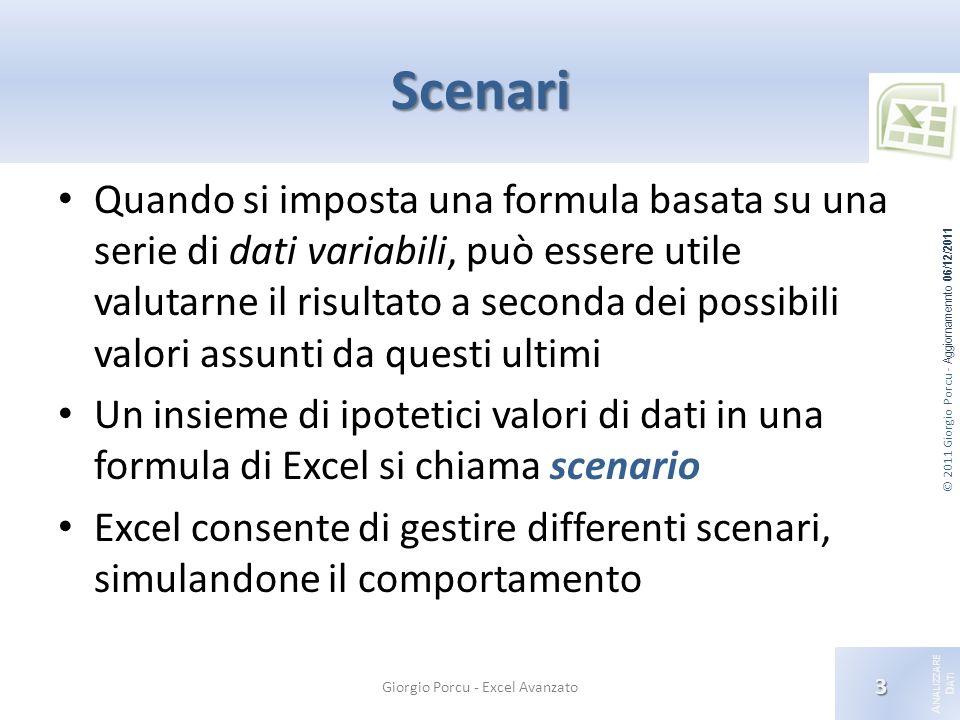 © 2011 Giorgio Porcu - Aggiornamennto 06/12/2011 A NALIZZARE D ATI Scenari Quando si imposta una formula basata su una serie di dati variabili, può es