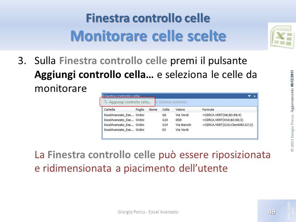 © 2011 Giorgio Porcu - Aggiornamennto 06/12/2011 A NALIZZARE D ATI Finestra controllo celle Monitorare celle scelte 3.Sulla Finestra controllo celle p