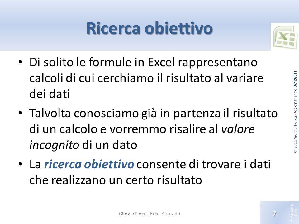 © 2011 Giorgio Porcu - Aggiornamennto 06/12/2011 A NALIZZARE D ATI Ricerca obiettivo Di solito le formule in Excel rappresentano calcoli di cui cerchi