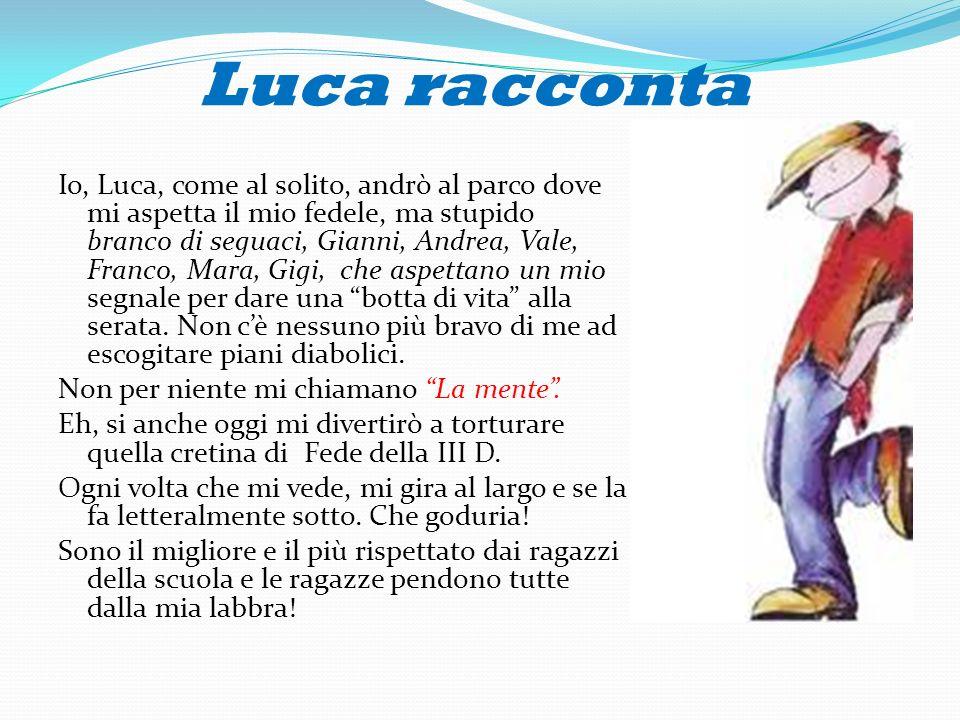 Luca racconta Io, Luca, come al solito, andrò al parco dove mi aspetta il mio fedele, ma stupido branco di seguaci, Gianni, Andrea, Vale, Franco, Mara
