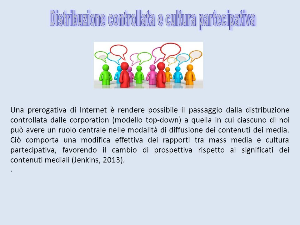 Una prerogativa di Internet è rendere possibile il passaggio dalla distribuzione controllata dalle corporation (modello top-down) a quella in cui ciascuno di noi può avere un ruolo centrale nelle modalità di diffusione dei contenuti dei media.