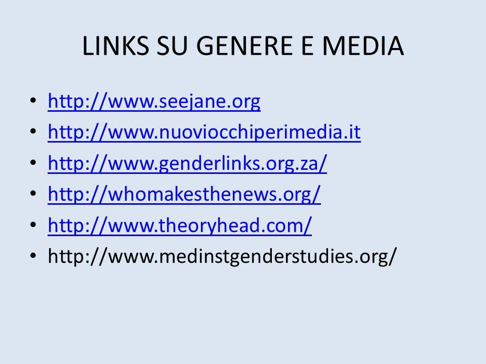 LINKS SU GENERE E MEDIA http://www.seejane.org http://www.nuoviocchiperimedia.it http://www.genderlinks.org.za/ http://whomakesthenews.org/ http://www.theoryhead.com/ http://www.medinstgenderstudies.org/
