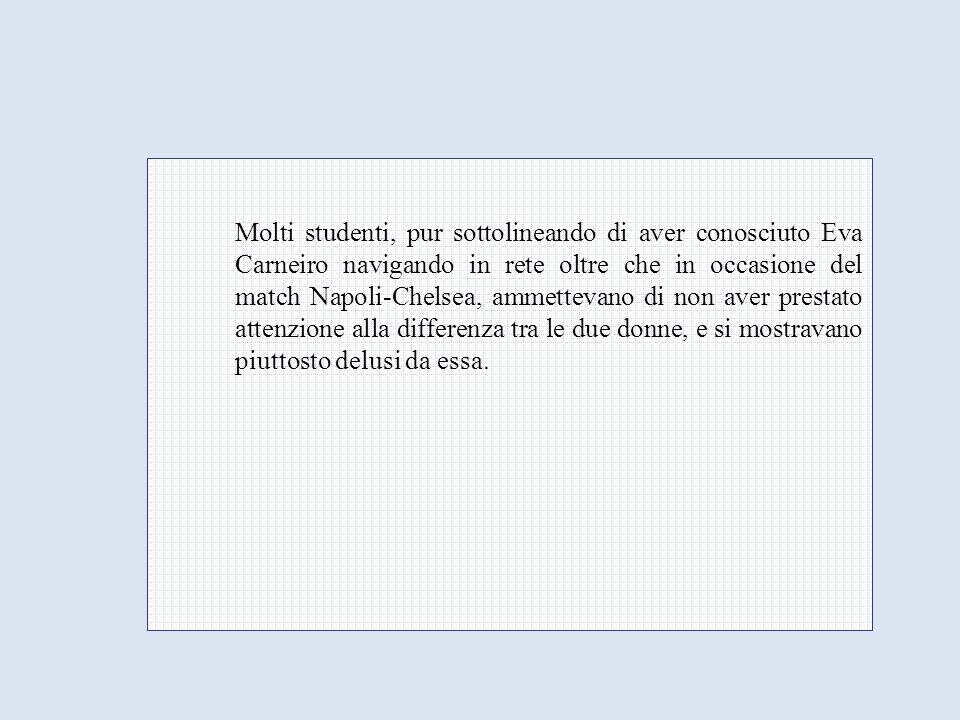 Molti studenti, pur sottolineando di aver conosciuto Eva Carneiro navigando in rete oltre che in occasione del match Napoli-Chelsea, ammettevano di no