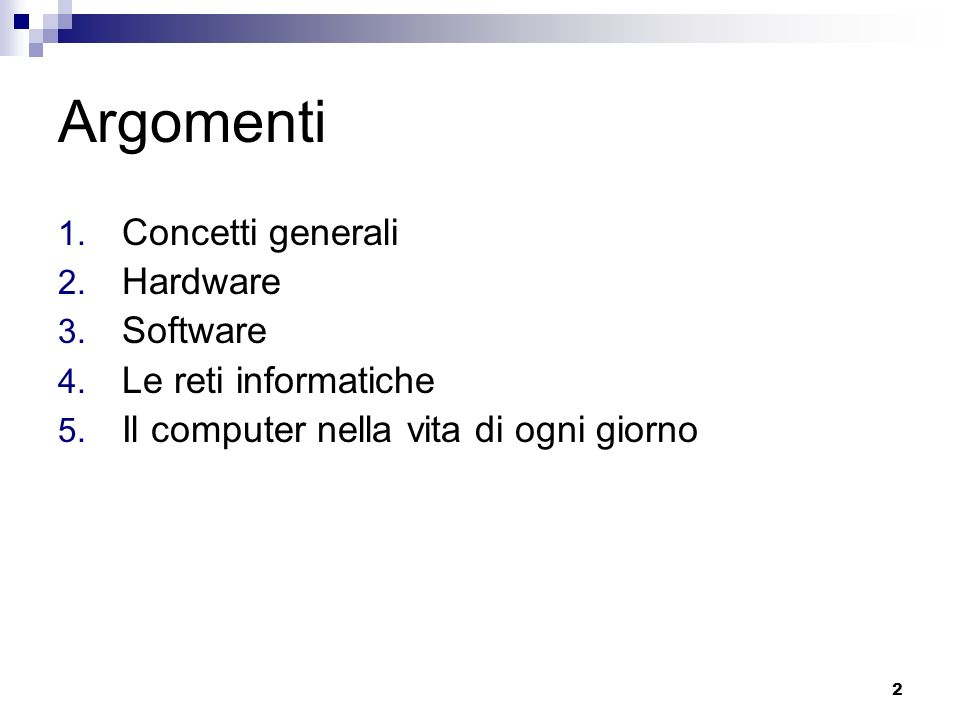 2 Argomenti 1.Concetti generali 2. Hardware 3. Software 4.