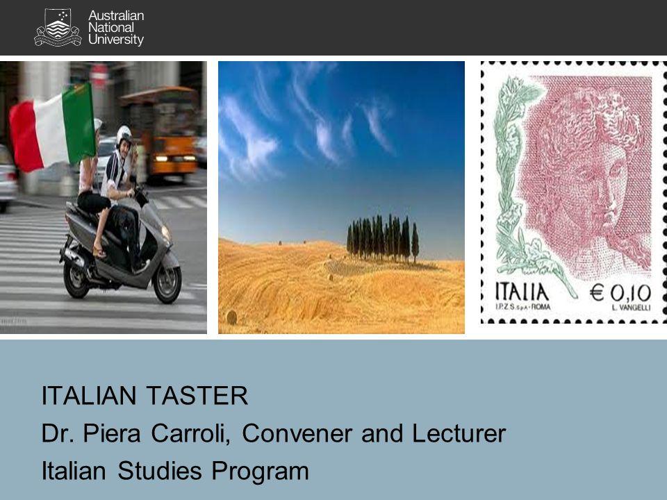 ITALIAN TASTER Dr. Piera Carroli, Convener and Lecturer Italian Studies Program