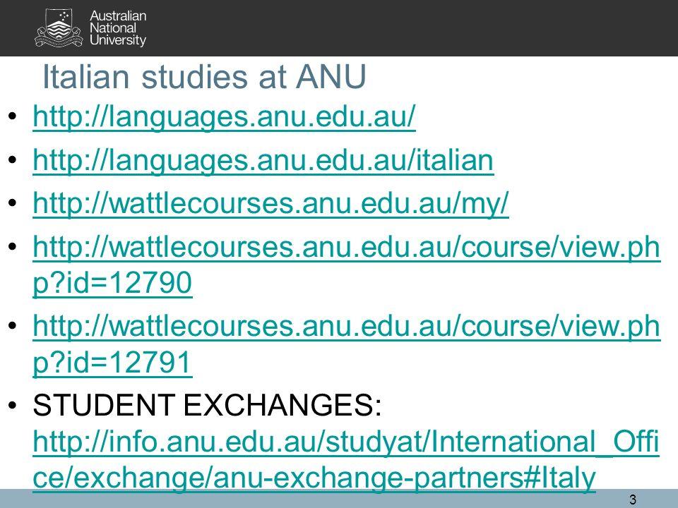 Italian studies at ANU http://languages.anu.edu.au/ http://languages.anu.edu.au/italian http://wattlecourses.anu.edu.au/my/ http://wattlecourses.anu.e