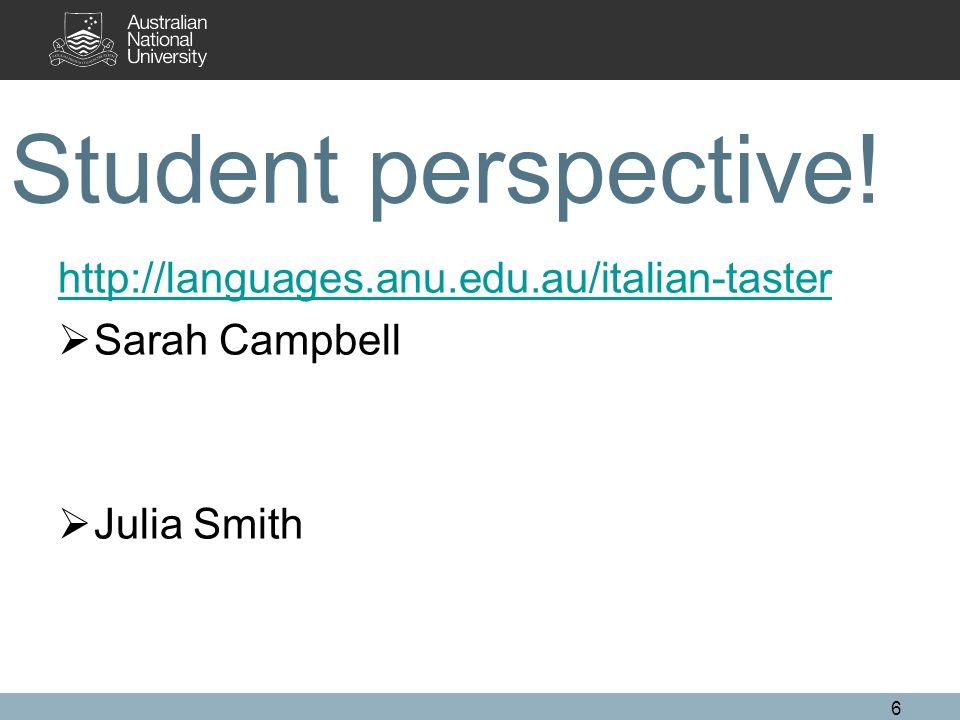 Student perspective! http://languages.anu.edu.au/italian-taster Sarah Campbell Julia Smith 6