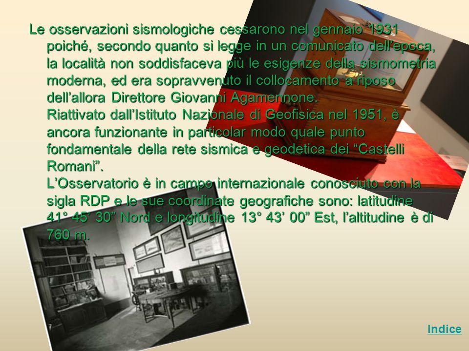 Le osservazioni sismologiche cessarono nel gennaio 1931 poiché, secondo quanto si legge in un comunicato dellepoca, la località non soddisfaceva più l