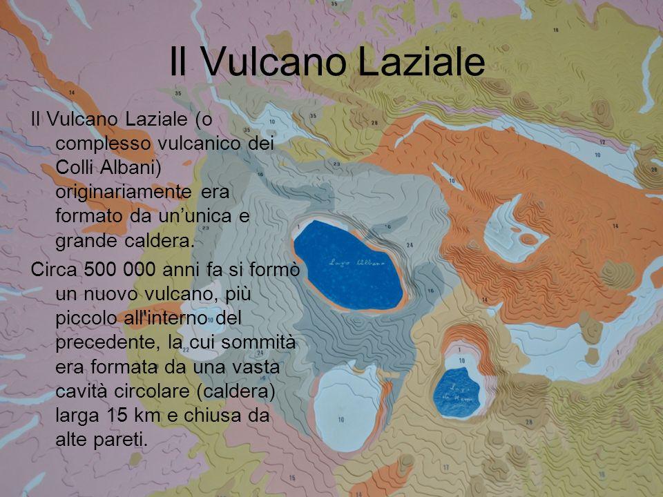 Il Vulcano Laziale Il Vulcano Laziale (o complesso vulcanico dei Colli Albani) originariamente era formato da ununica e grande caldera. Circa 500 000
