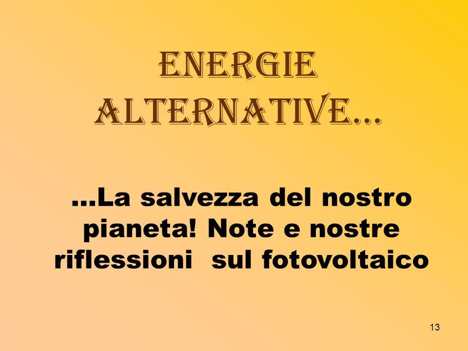 13 Energie alternative… …La salvezza del nostro pianeta! Note e nostre riflessioni sul fotovoltaico