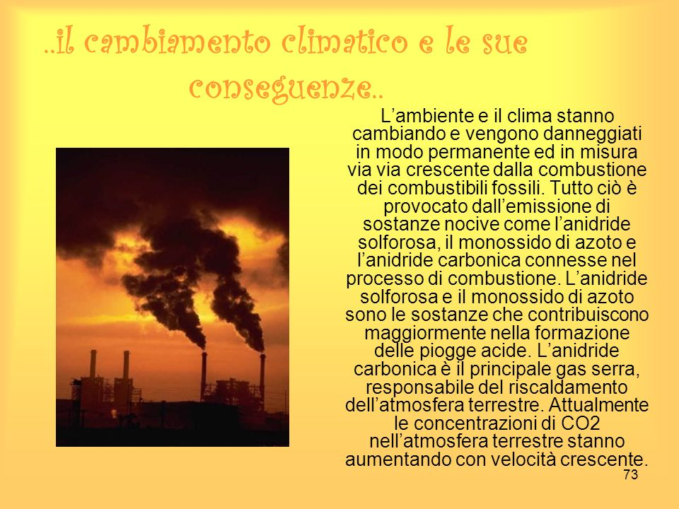 73..il cambiamento climatico e le sue conseguenze.. Lambiente e il clima stanno cambiando e vengono danneggiati in modo permanente ed in misura via vi