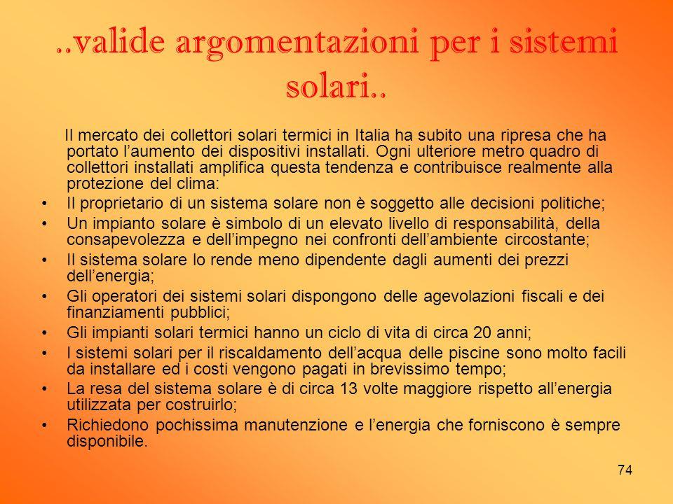 74..valide argomentazioni per i sistemi solari.. Il mercato dei collettori solari termici in Italia ha subito una ripresa che ha portato laumento dei