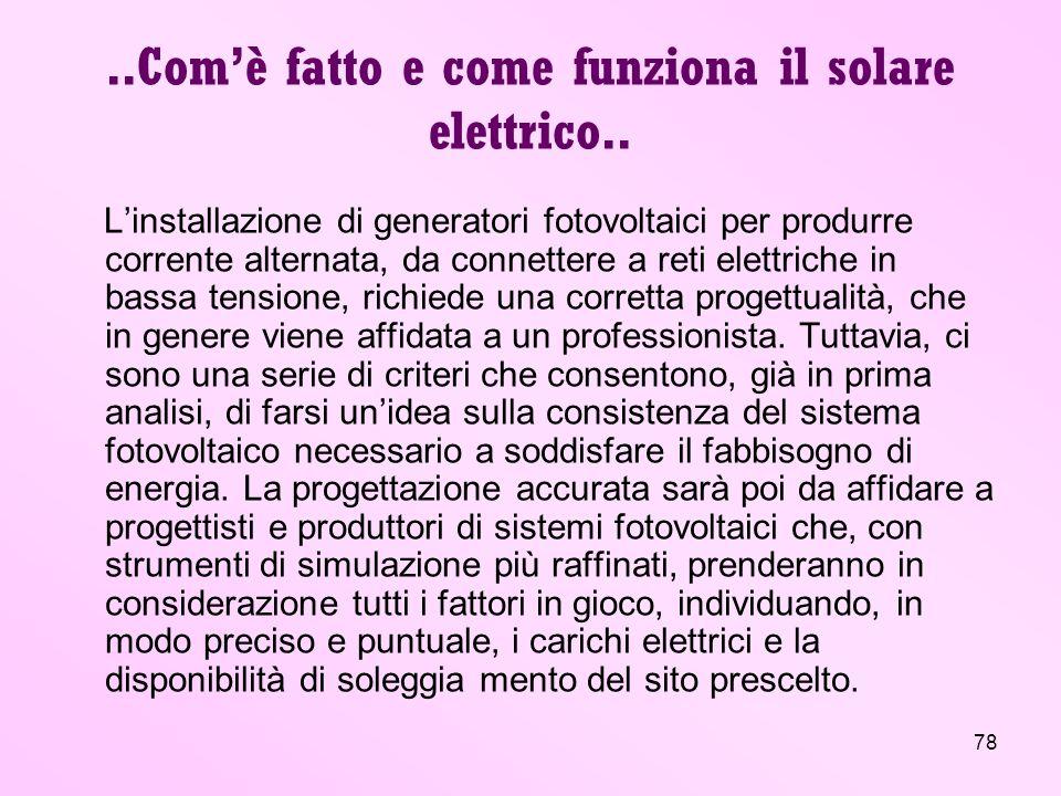 78..Comè fatto e come funziona il solare elettrico.. Linstallazione di generatori fotovoltaici per produrre corrente alternata, da connettere a reti e