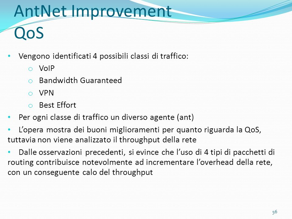AntNet Improvement QoS Vengono identificati 4 possibili classi di traffico: o VoIP o Bandwidth Guaranteed o VPN o Best Effort Per ogni classe di traff