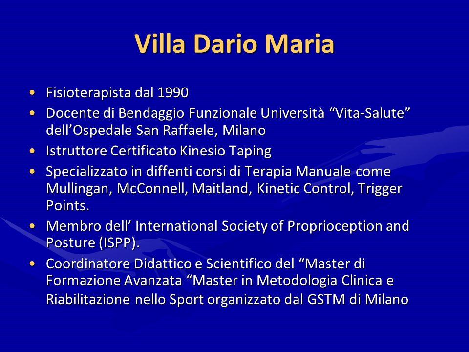 Villa Dario Maria Fisioterapista dal 1990Fisioterapista dal 1990 Docente di Bendaggio Funzionale Università Vita-Salute dellOspedale San Raffaele, Mil