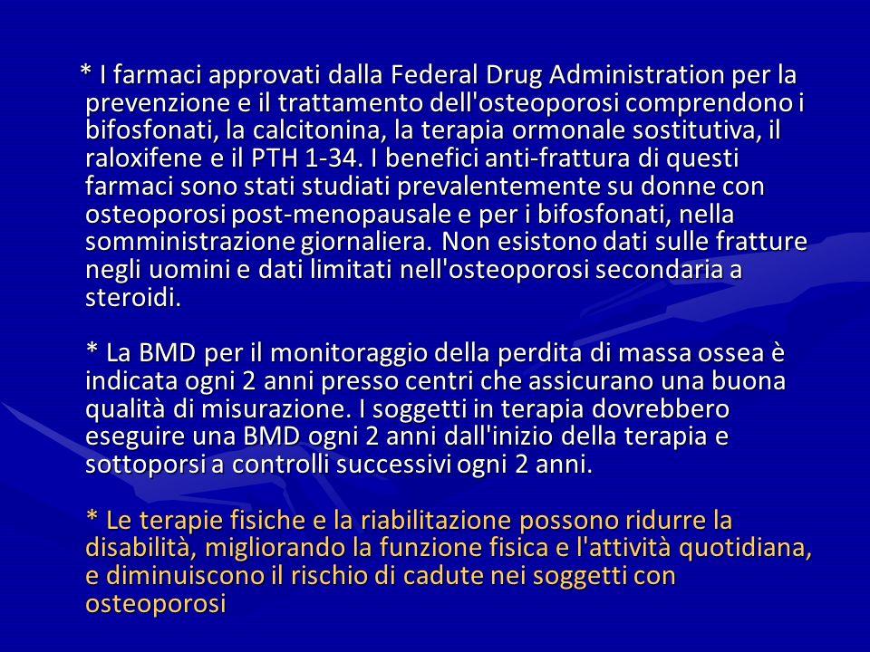 * I farmaci approvati dalla Federal Drug Administration per la prevenzione e il trattamento dell'osteoporosi comprendono i bifosfonati, la calcitonina