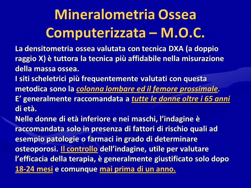 Mineralometria Ossea Computerizzata – M.O.C. La densitometria ossea valutata con tecnica DXA (a doppio raggio X) è tuttora la tecnica più affidabile n