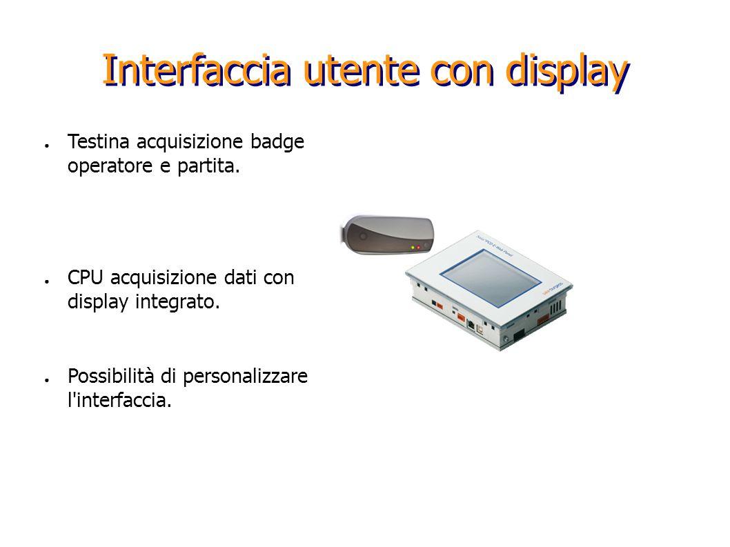 Interfaccia utente con display Testina acquisizione badge operatore e partita. CPU acquisizione dati con display integrato. Possibilità di personalizz
